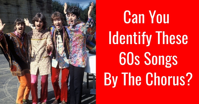 Can You Identify These 60s Songs By The Chorus?
