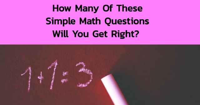 How Many Of These Simple Math Questions Will You Get Right?