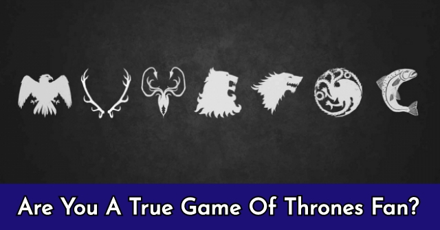 Are You A True Game Of Thrones Fan?
