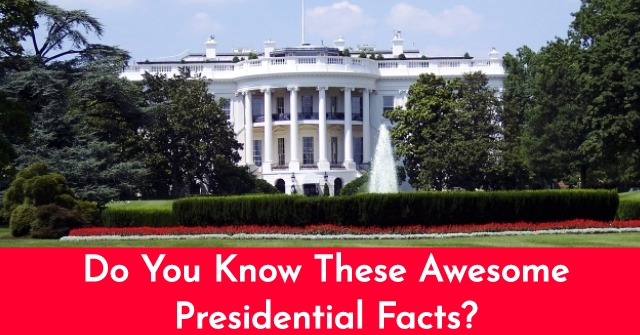 Do You Know These Awesome Presidential Facts?