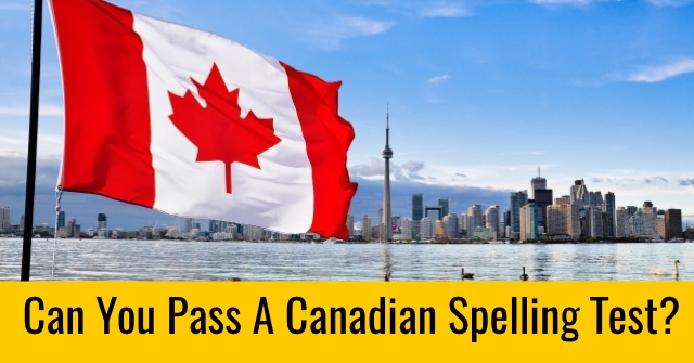 Can You Pass A Canadian Spelling Test?