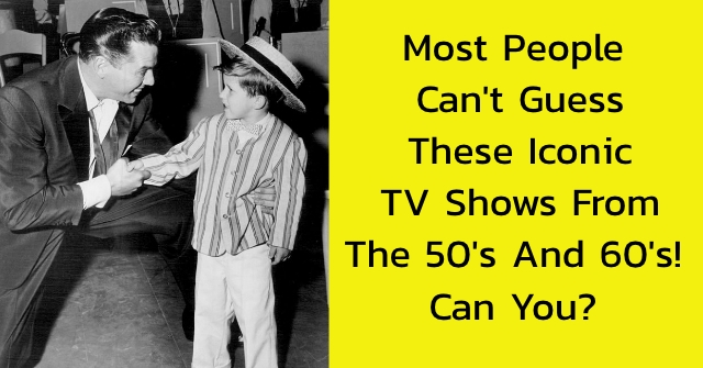 Most People Can't Guess These Iconic TV Shows From The 50's And 60's! Can You?