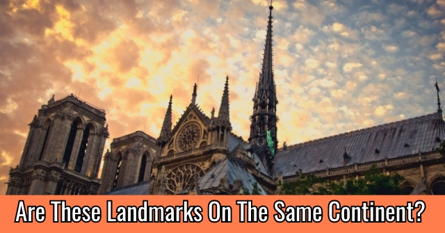 Are These Landmarks On The Same Continent?