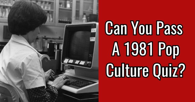 Can You Pass A 1981 Pop Culture Quiz?