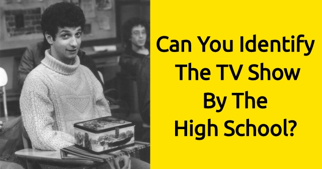 Can You Identify The TV Show By The High School?