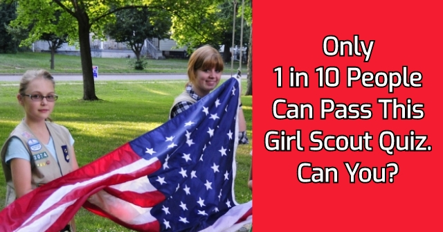 Only 1 in 10 People Can Pass This Girl Scout Quiz. Can You?