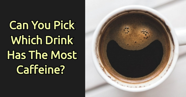 Can You Pick Which Drink Has The Most Caffeine?