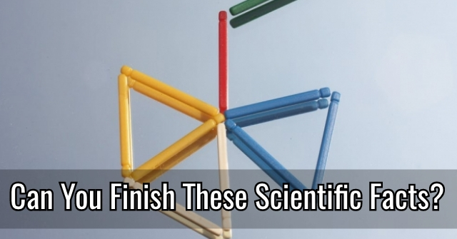 Can You Finish These Scientific Facts?