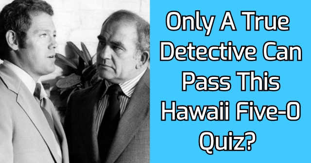 Only A True Detective Can Pass This Hawaii Five-0 Quiz?
