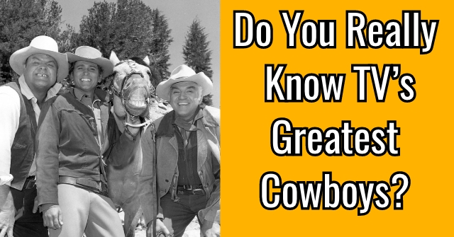 Do You Really Know TV's Greatest Cowboys?