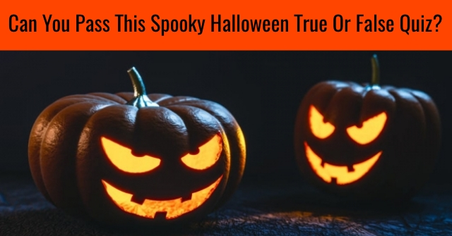 Can You Pass This Spooky Halloween True Or False Quiz?