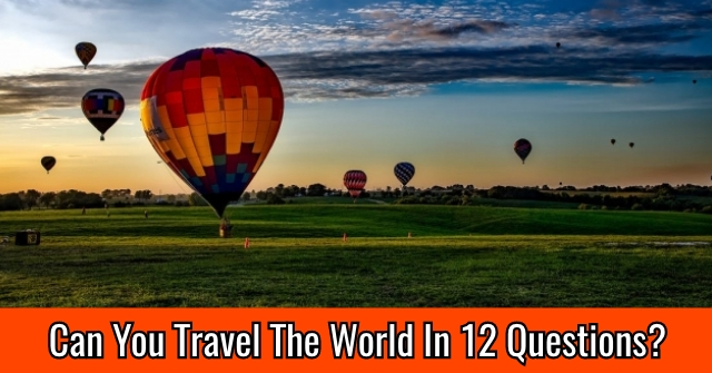 Can You Travel The World In 12 Questions?