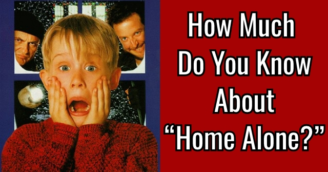 "How Much Do You Know About ""Home Alone?"""