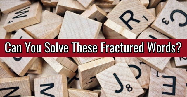 Can You Solve These Fractured Words?