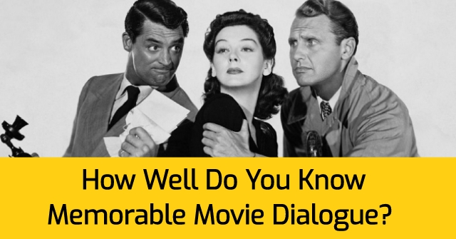 How Well Do You Know Memorable Movie Dialogue?