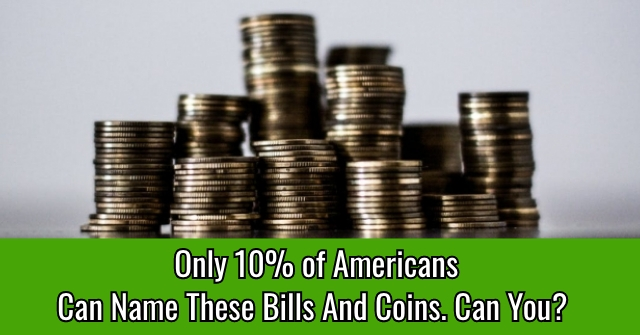 Only 10% of Americans Can Name These Bills And Coins. Can You?