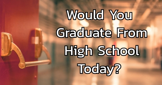Would You Graduate From High School Today?