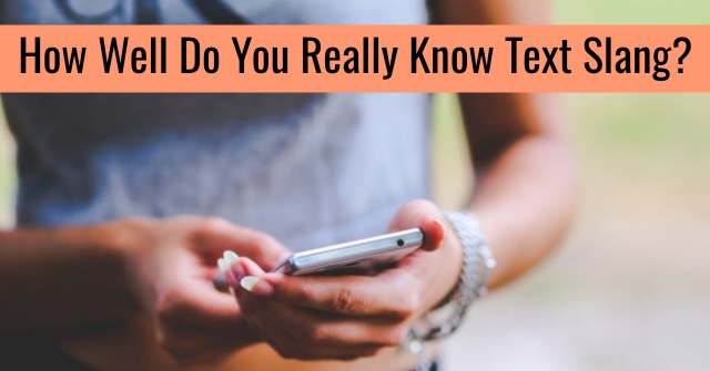 How Well Do You Really Know Text Slang?