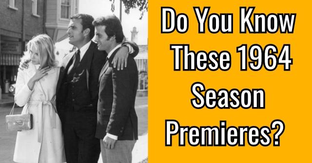 Do You Know These 1964 Season Premieres?