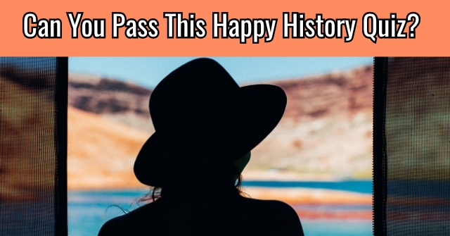 Can You Pass This Happy History Quiz?