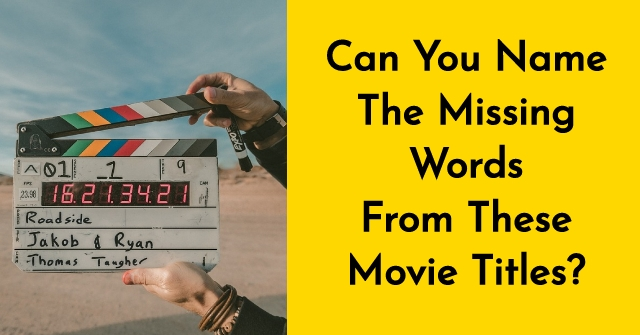 Can You Name The Missing Words From These Movie Titles?