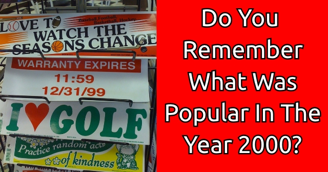 Do You Remember What Was Popular In The Year 2000?