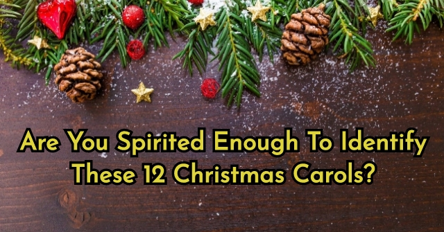 Are You Spirited Enough To Identify These 12 Christmas Carols?