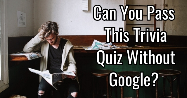 Can You Pass This Trivia Quiz Without Google?