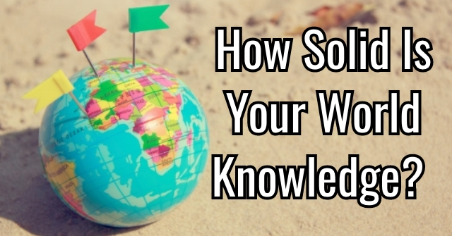 How Solid Is Your World Knowledge?