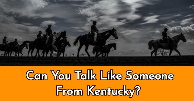 Can You Talk Like Someone From Kentucky?