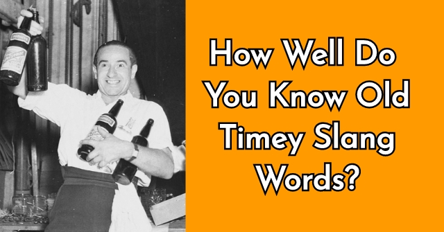 How Well Do You Know Old Timey Slang Words?