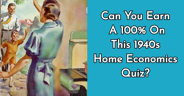 Can You Earn A 100% On This 1940s Home Economics Quiz?
