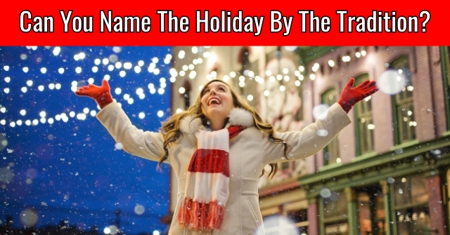 Can You Name The Holiday By The Tradition?