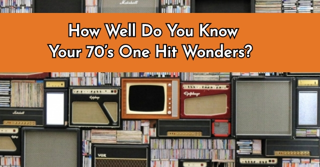 How Well Do You Know Your 70's One Hit Wonders?