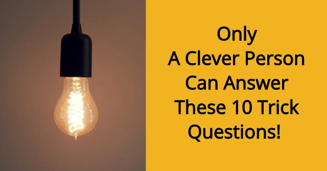 Only A Clever Person Can Answer These 10 Trick Questions!