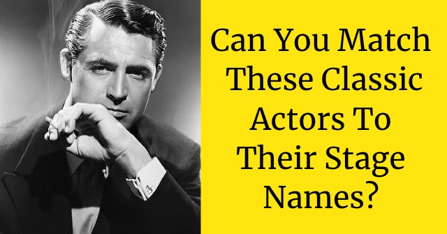 Can You Match These Classic Actors To Their Stage Names?