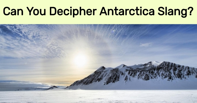 Can You Decipher Antarctica Slang?