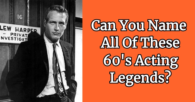 Can You Name All Of These 60's Acting Legends?