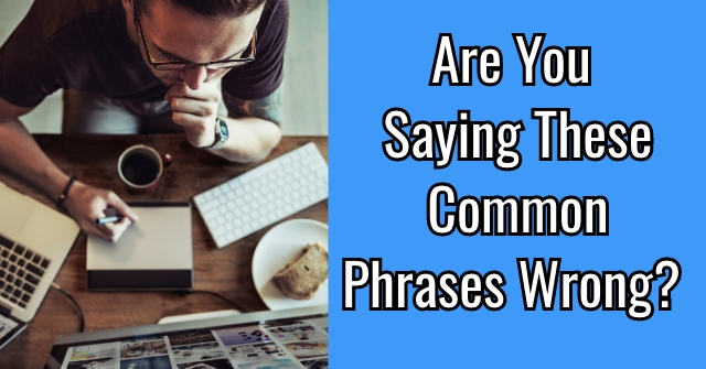 Are You Saying These Common Phrases Wrong?