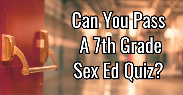 Can You Pass A 7th Grade Sex Ed Quiz?