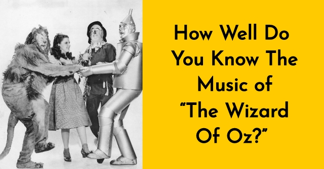 "How Well Do You Know The Music of ""The Wizard Of Oz?"""