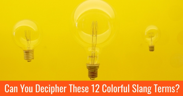 Can You Decipher These 12 Colorful Slang Terms?
