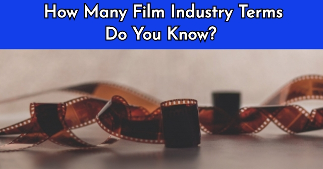 How Many Film Industry Terms Do You Know?