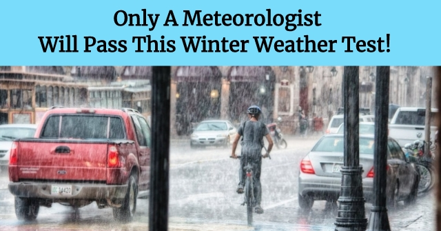 Only A Meteorologist Will Pass This Winter Weather Test!