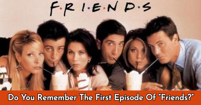 """Do You Remember The First Episode Of """"Friends?"""""""