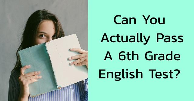 Can You Actually Pass A 6th Grade English Test?