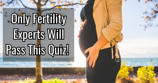 Only Fertility Experts Will Pass This Quiz!