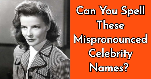 Can You Spell These Mispronounced Celebrity Names?