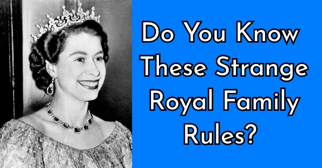Do You Know These Strange Royal Family Rules?