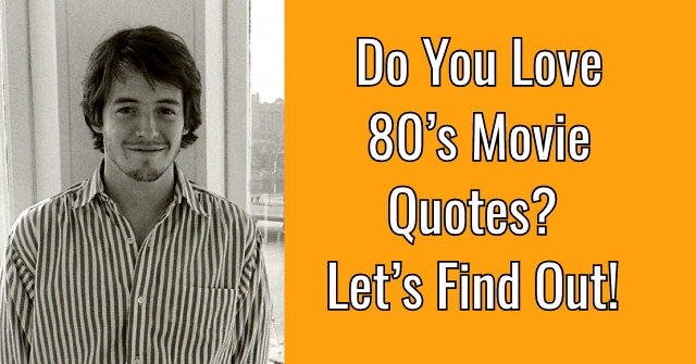 Do You Love 80's Movie Quotes? Let's Find Out!